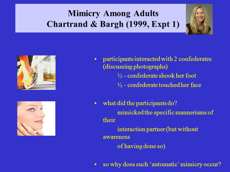 Mimicry Among Adults Chartrand & Bargh (1999, Expt 1)