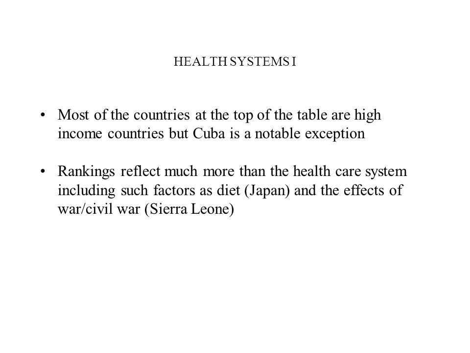HEALTH SYSTEMS I Most of the countries at the top of the table are high income countries but Cuba is a notable exception.