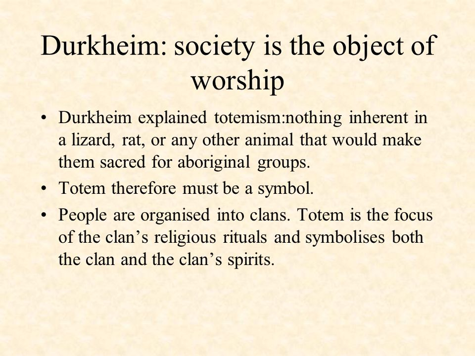 Durkheim: society is the object of worship