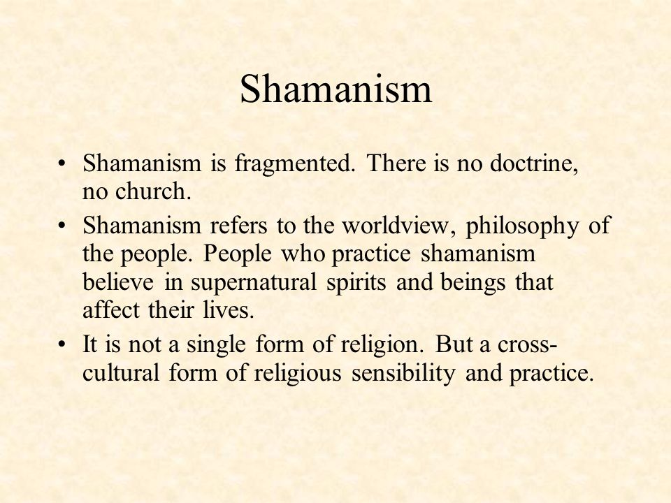 Shamanism Shamanism is fragmented. There is no doctrine, no church.