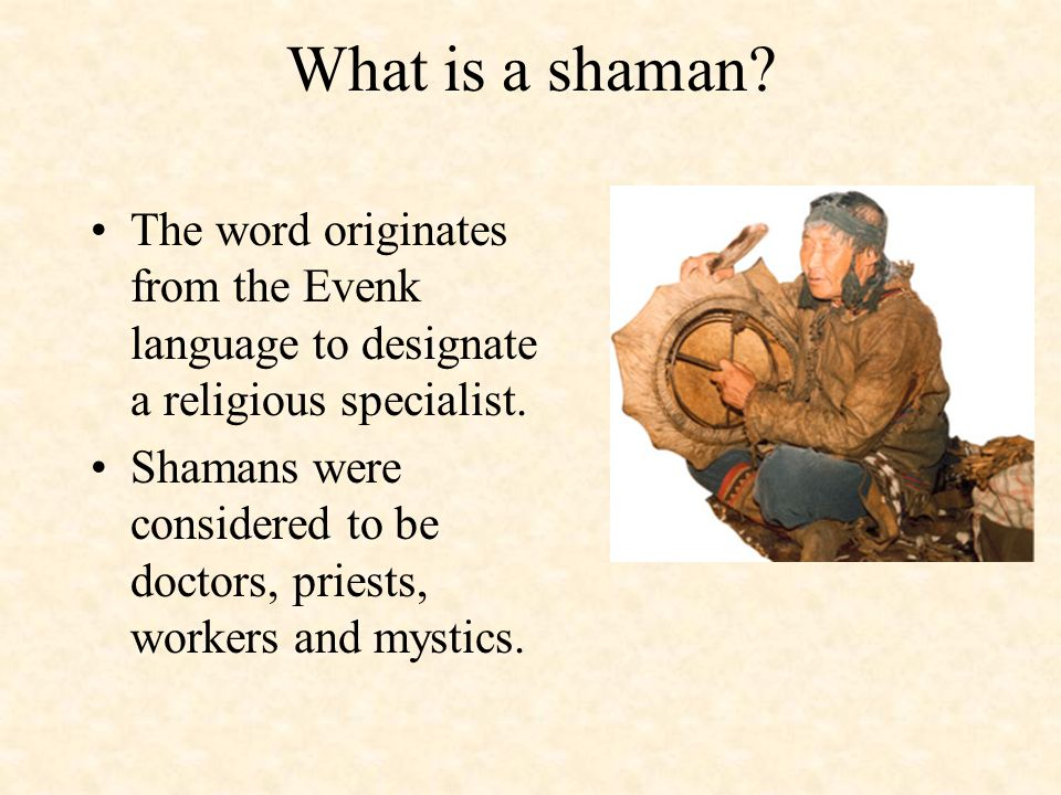 What is a shaman The word originates from the Evenk language to designate a religious specialist.