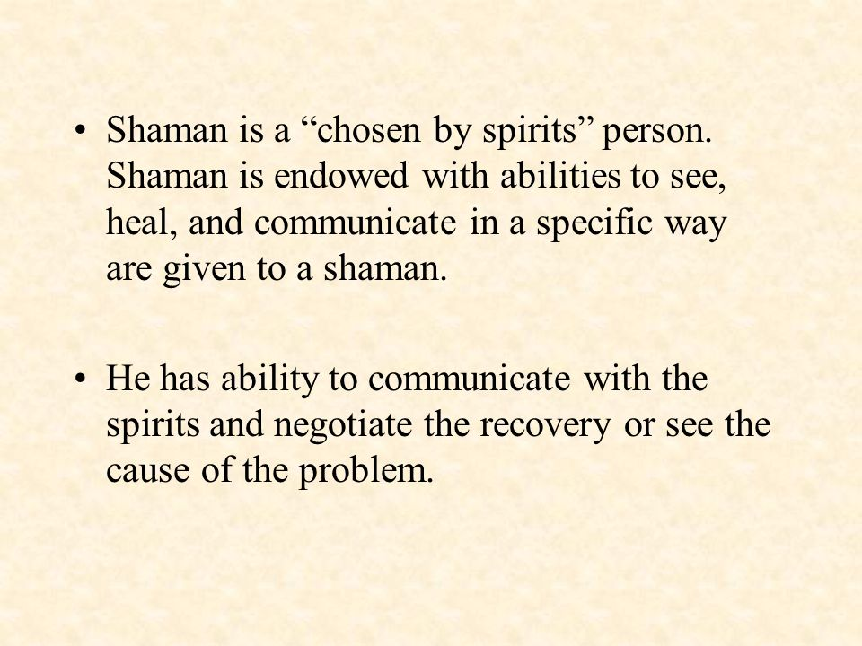 Shaman is a chosen by spirits person
