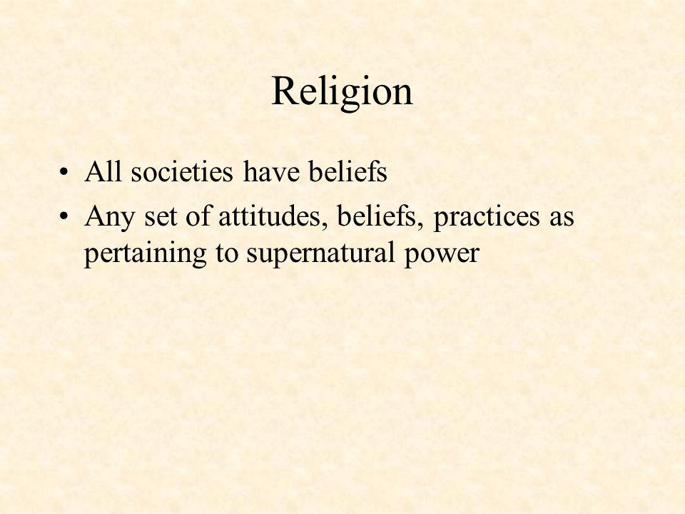 Religion All societies have beliefs