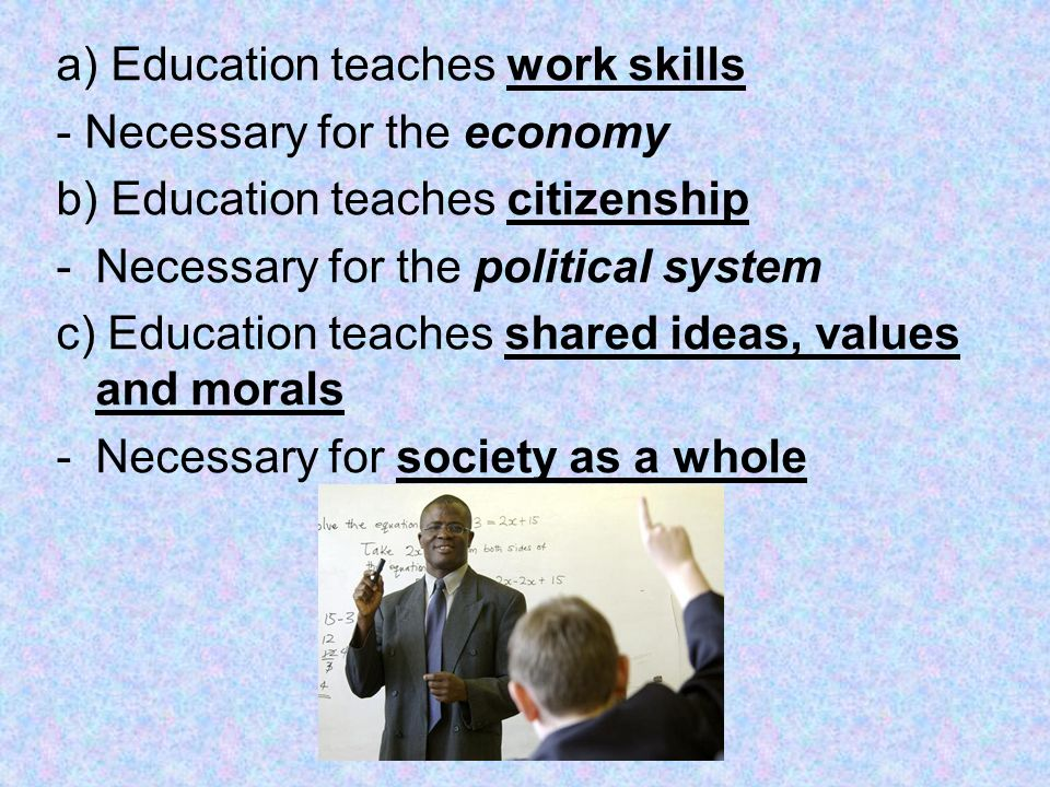 a) Education teaches work skills