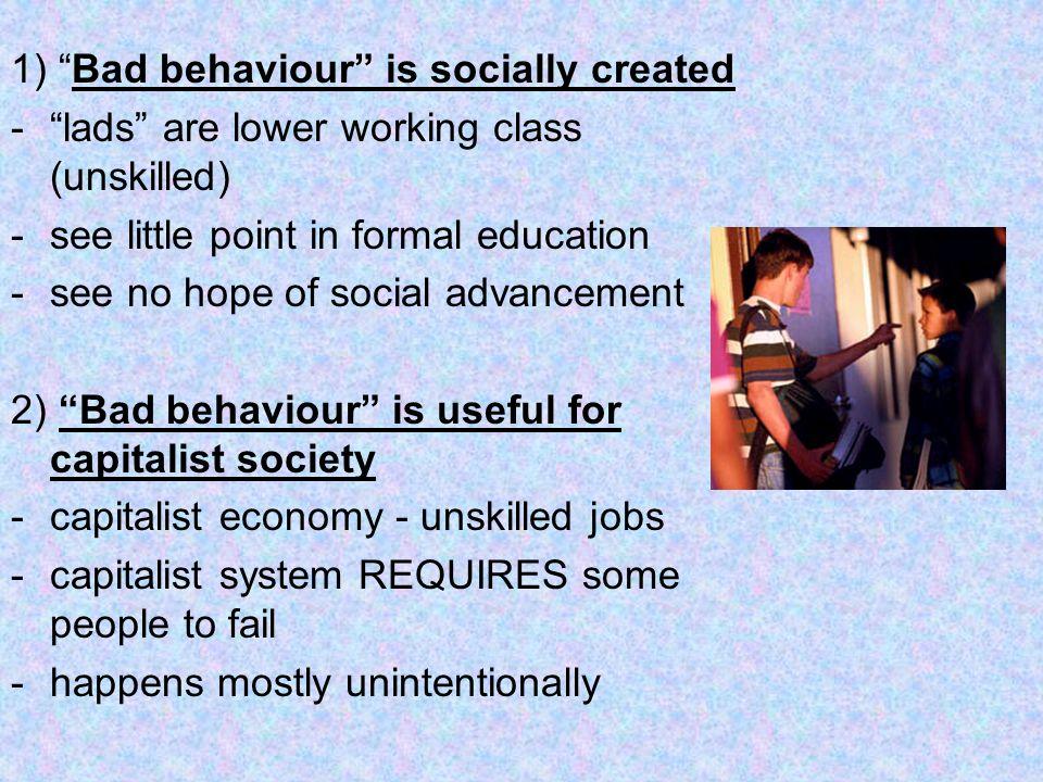 1) Bad behaviour is socially created