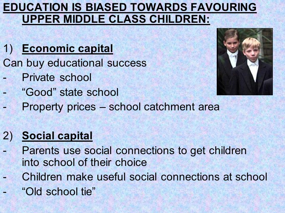 EDUCATION IS BIASED TOWARDS FAVOURING UPPER MIDDLE CLASS CHILDREN: