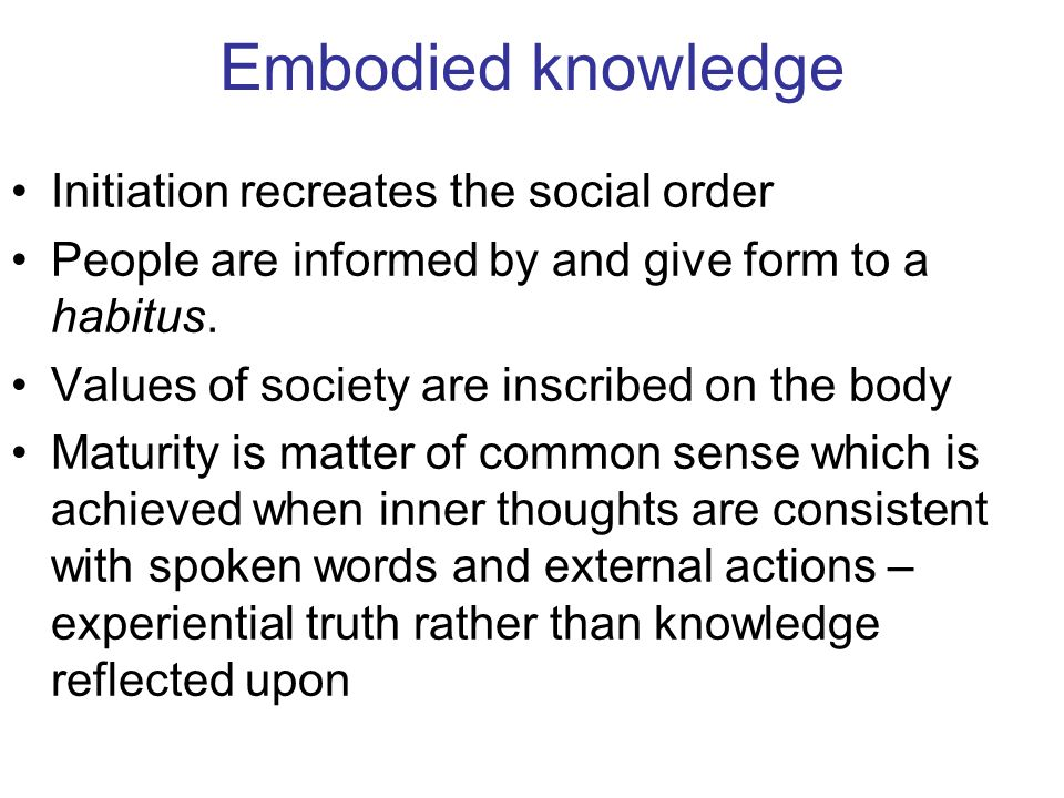 Embodied knowledge Initiation recreates the social order