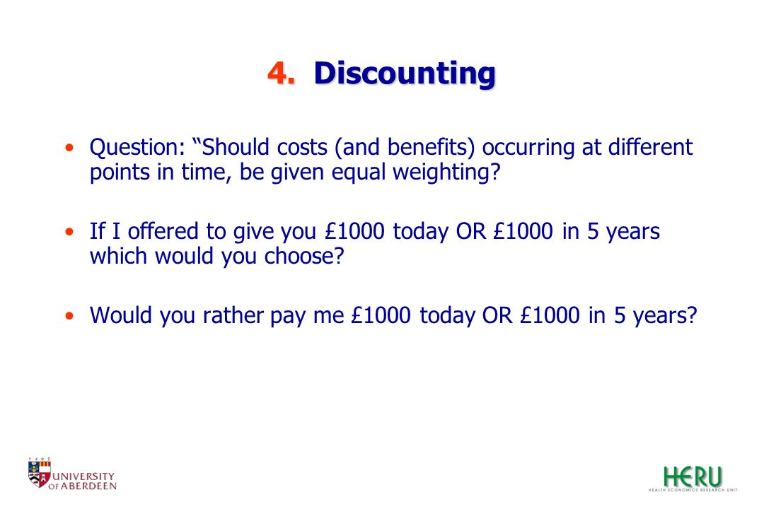 4. Discounting Question: Should costs (and benefits) occurring at different points in time, be given equal weighting