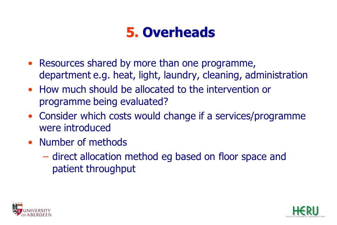 5. Overheads Resources shared by more than one programme, department e.g. heat, light, laundry, cleaning, administration.