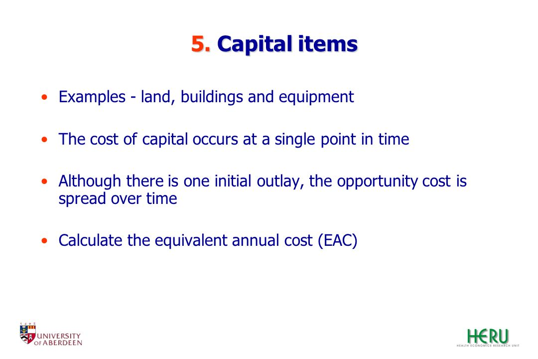 5. Capital items Examples - land, buildings and equipment