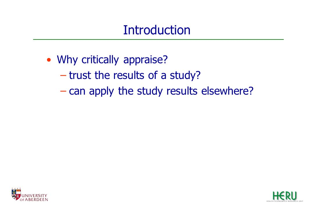 Introduction Why critically appraise trust the results of a study