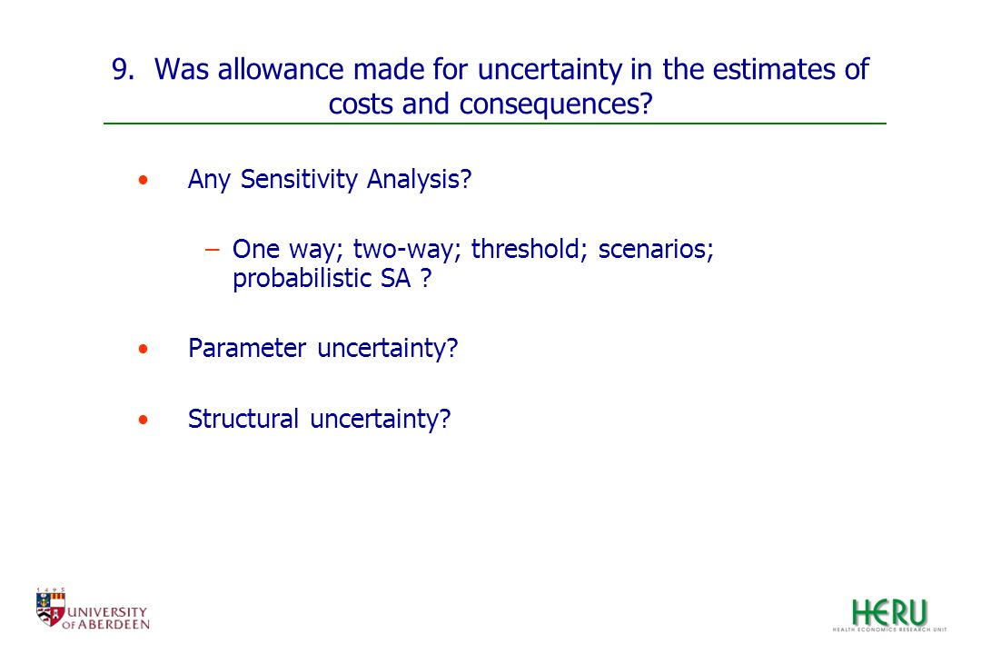 9. Was allowance made for uncertainty in the estimates of costs and consequences