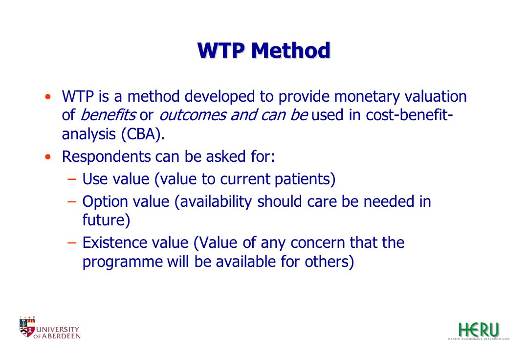 WTP Method WTP is a method developed to provide monetary valuation of benefits or outcomes and can be used in cost-benefit-analysis (CBA).