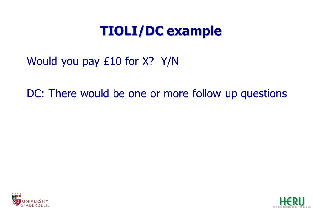 TIOLI/DC example Would you pay £10 for X Y/N