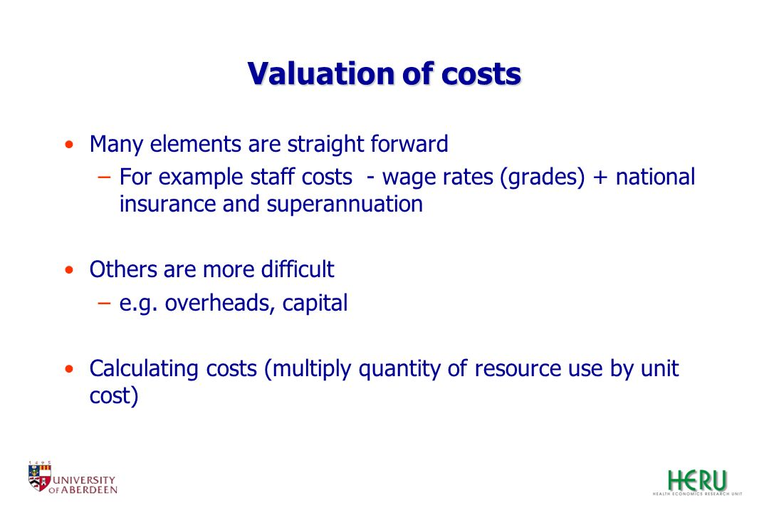Valuation of costs Many elements are straight forward