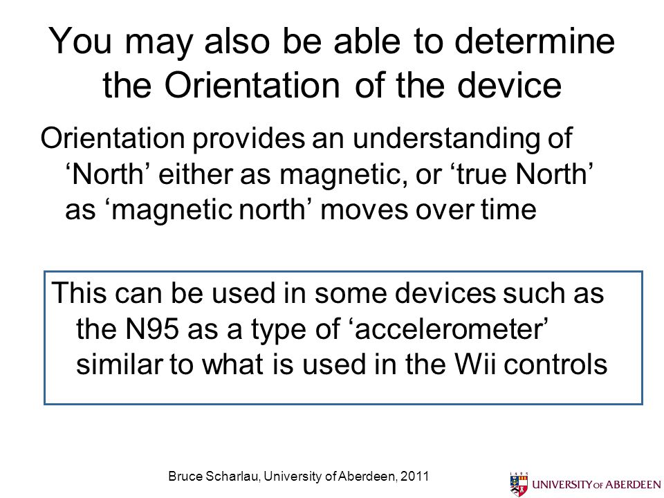 You may also be able to determine the Orientation of the device