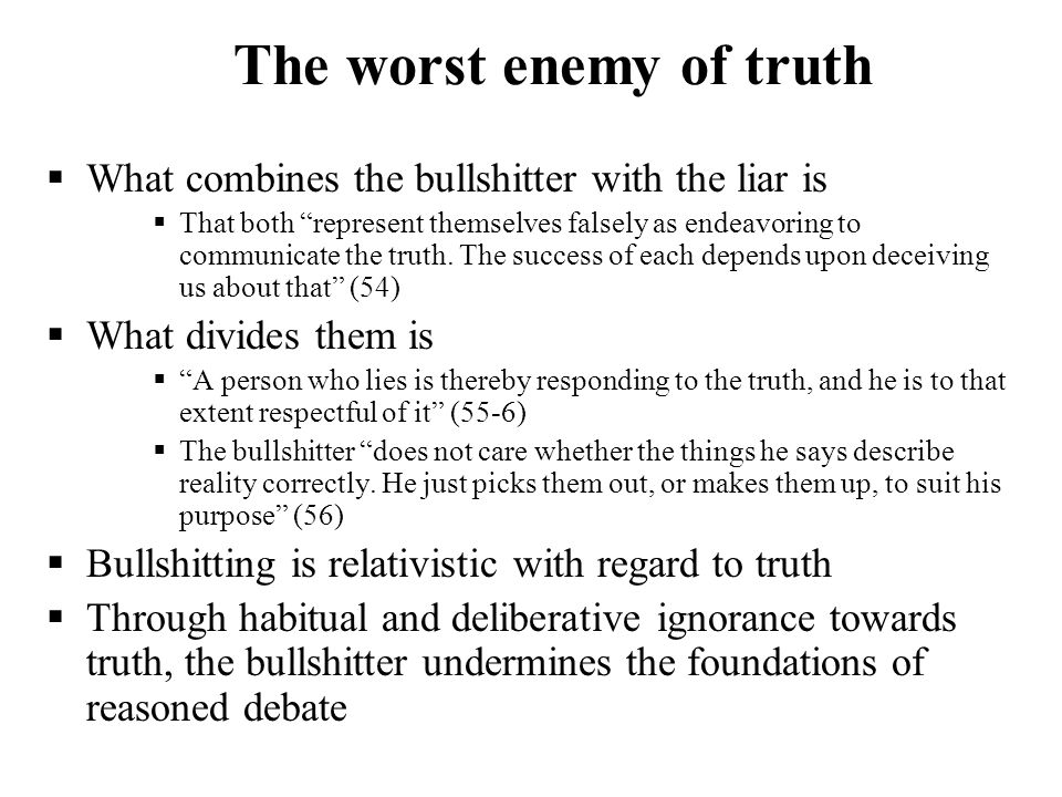 The worst enemy of truth