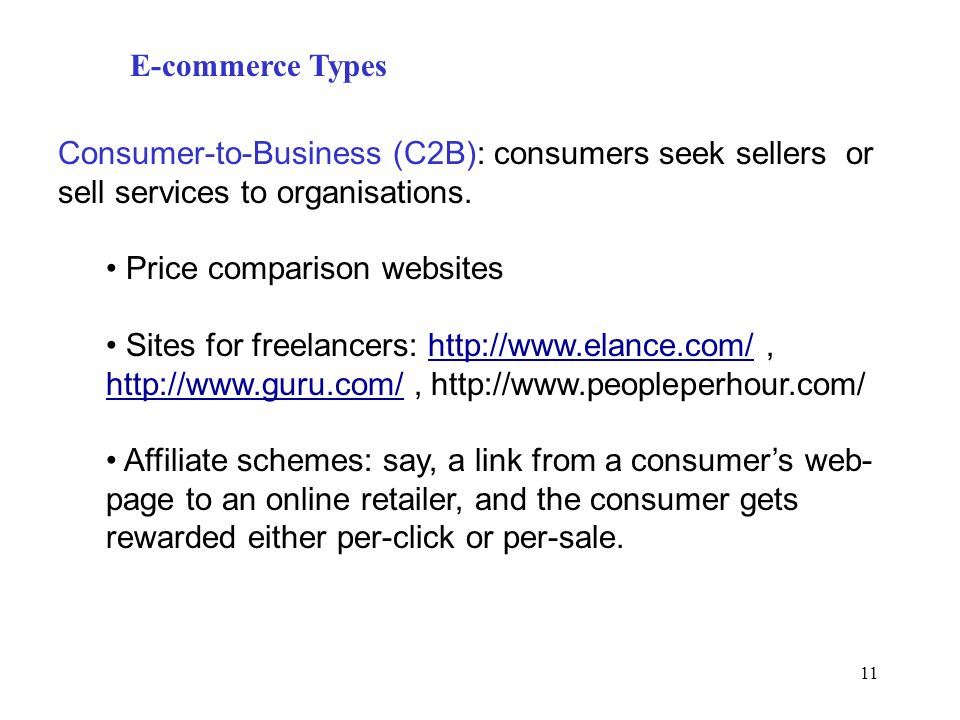 E-commerce Types Consumer-to-Business (C2B): consumers seek sellers or sell services to organisations.