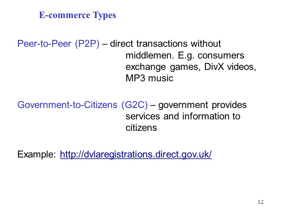 E-commerce Types Peer-to-Peer (P2P) – direct transactions without middlemen. E.g. consumers exchange games, DivX videos, MP3 music.
