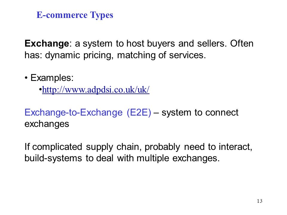E-commerce Types Exchange: a system to host buyers and sellers. Often has: dynamic pricing, matching of services.
