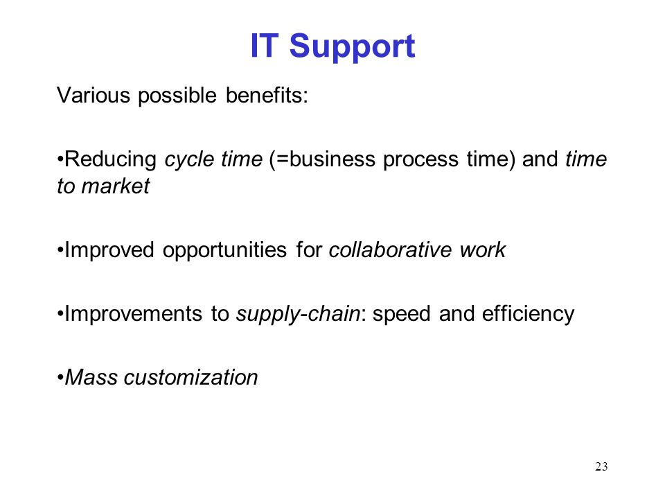 IT Support Various possible benefits: