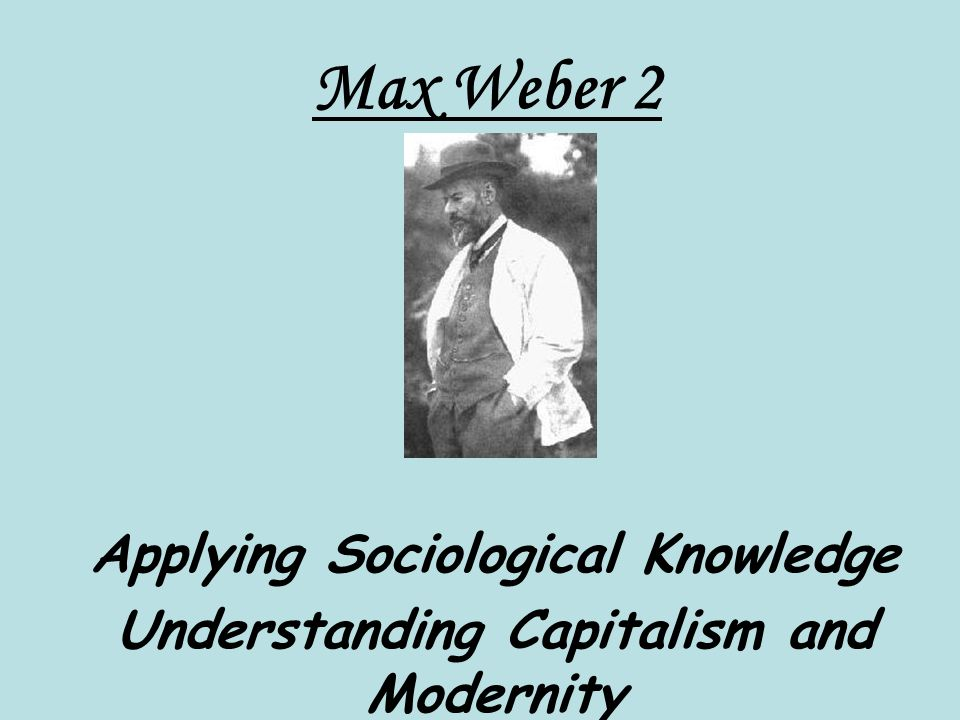 Applying Sociological Knowledge Understanding Capitalism and Modernity