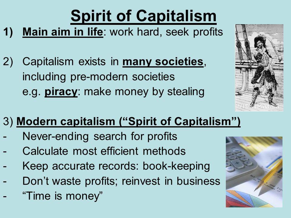 Spirit of Capitalism Main aim in life: work hard, seek profits