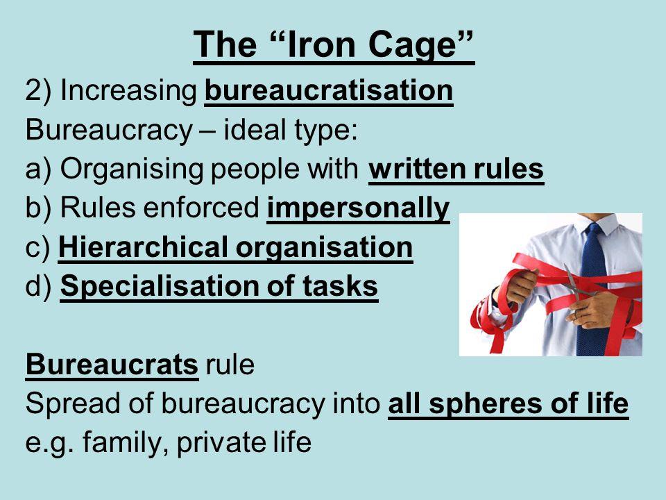 The Iron Cage 2) Increasing bureaucratisation