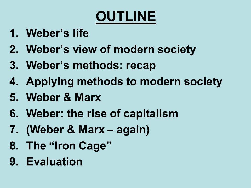 OUTLINE Weber's life Weber's view of modern society