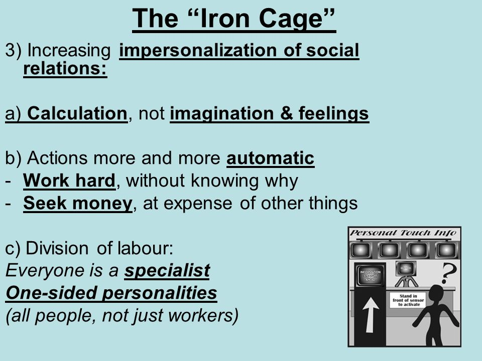 The Iron Cage 3) Increasing impersonalization of social relations: