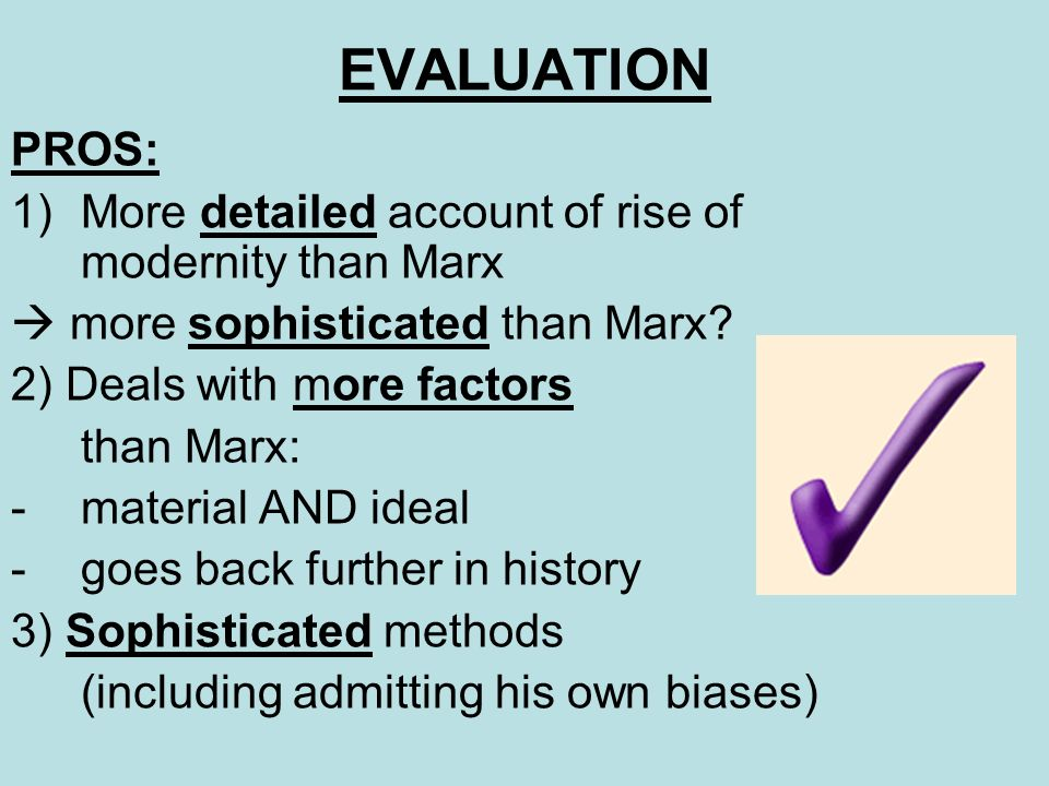 EVALUATION PROS: More detailed account of rise of modernity than Marx