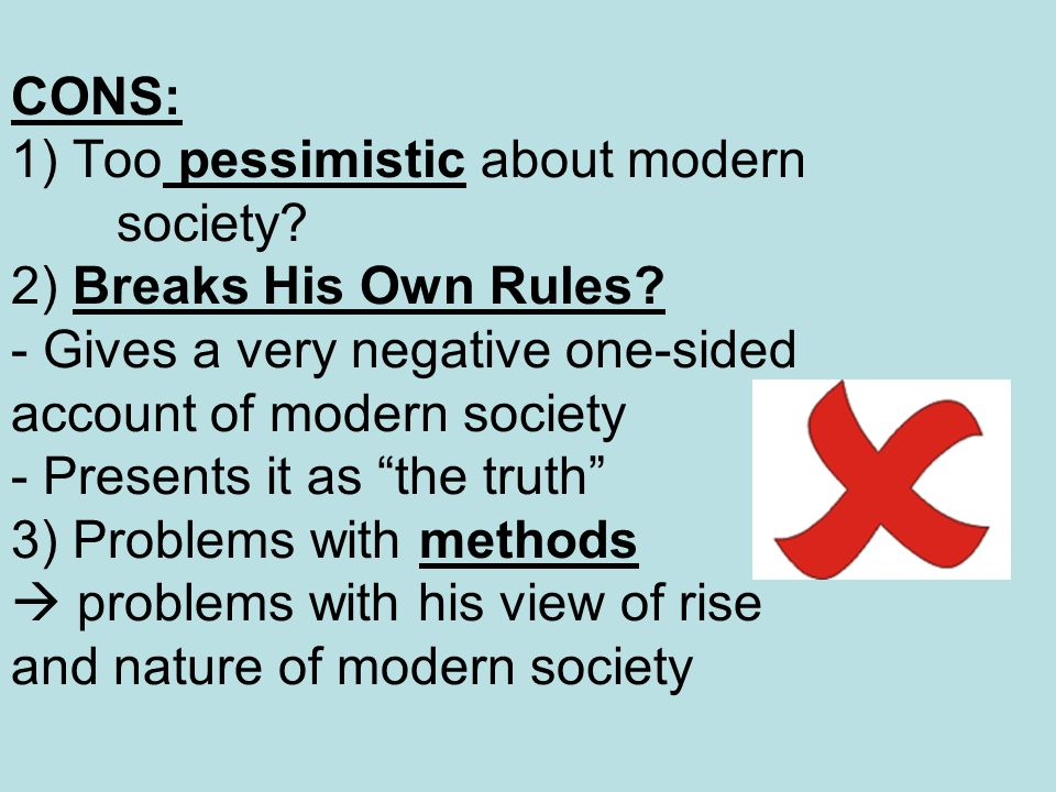 CONS: 1) Too pessimistic about modern society. 2) Breaks His Own Rules.
