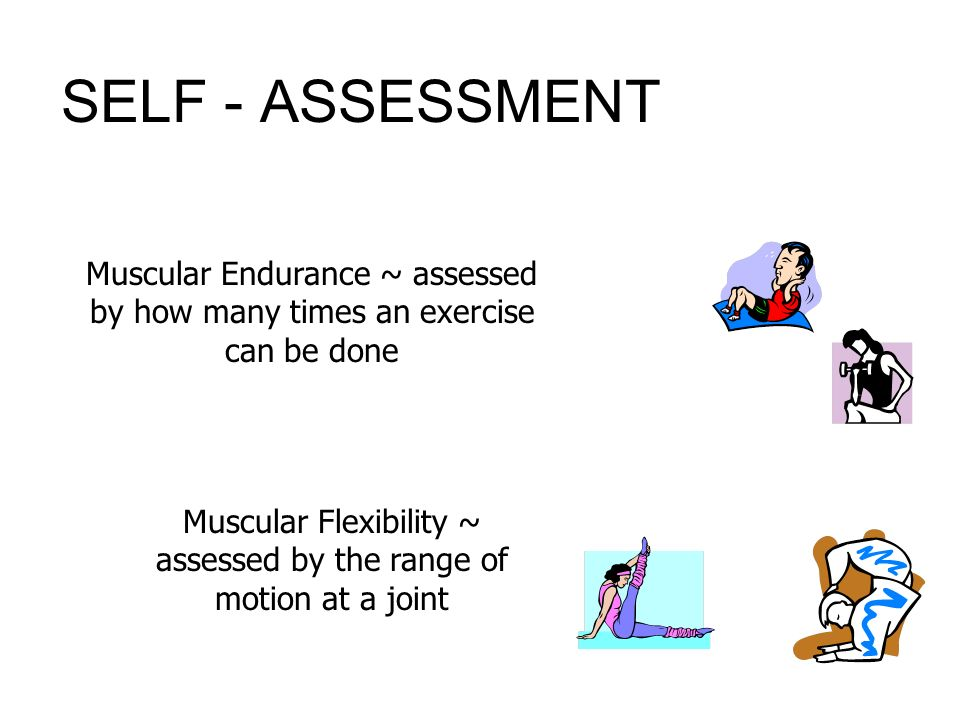 Muscular Flexibility ~ assessed by the range of motion at a joint