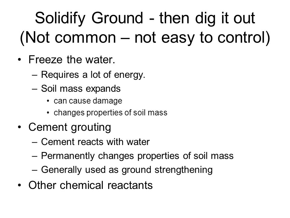 Solidify Ground - then dig it out (Not common – not easy to control)