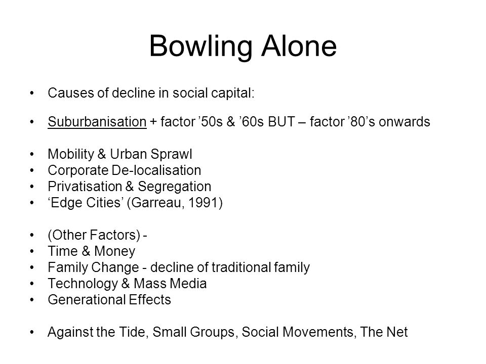 Bowling Alone Causes of decline in social capital: