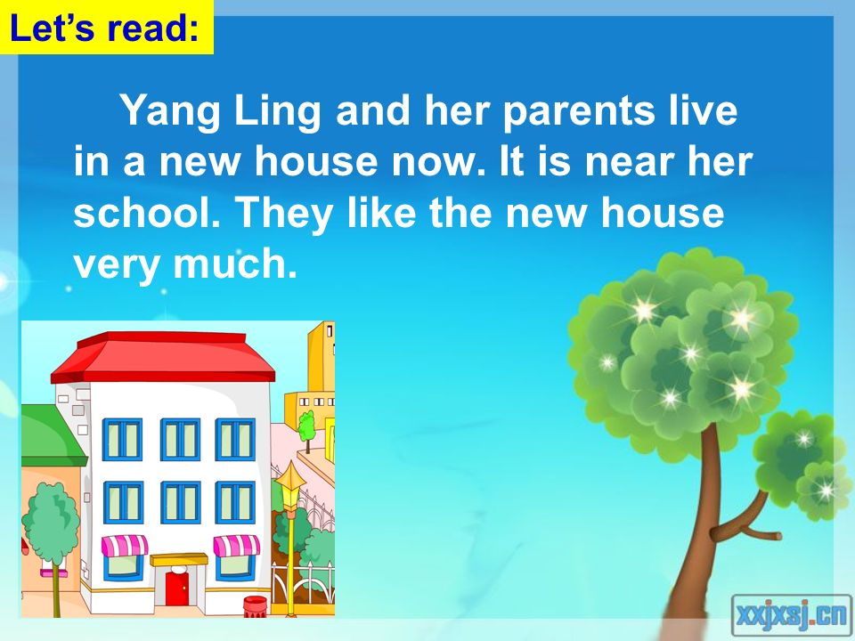 Yang Ling and her parents live in a new house now. It is near her