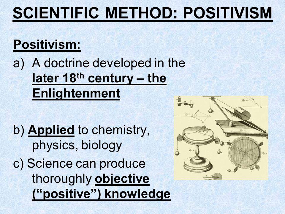 SCIENTIFIC METHOD: POSITIVISM