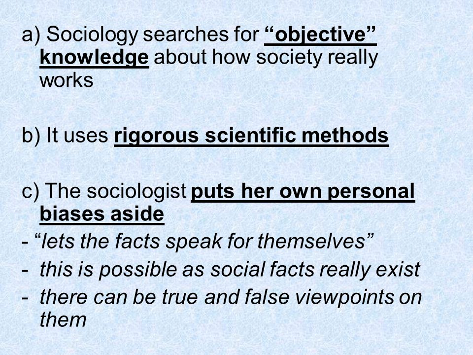 a) Sociology searches for objective knowledge about how society really works