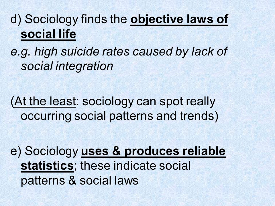 d) Sociology finds the objective laws of social life