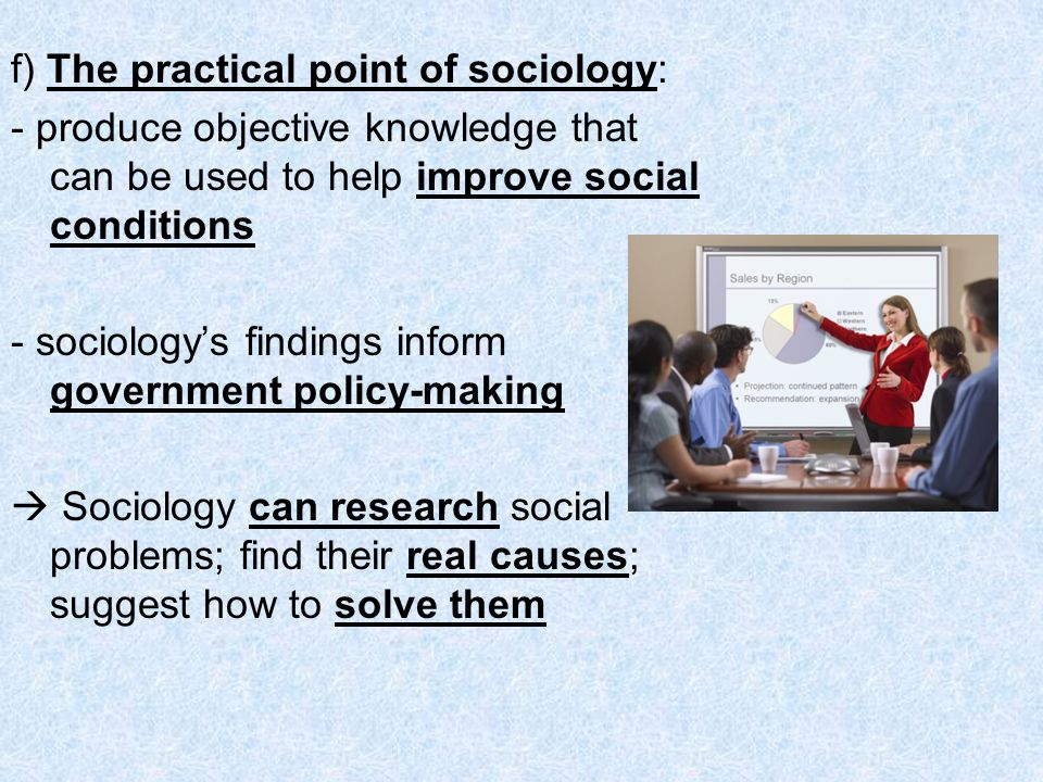f) The practical point of sociology: