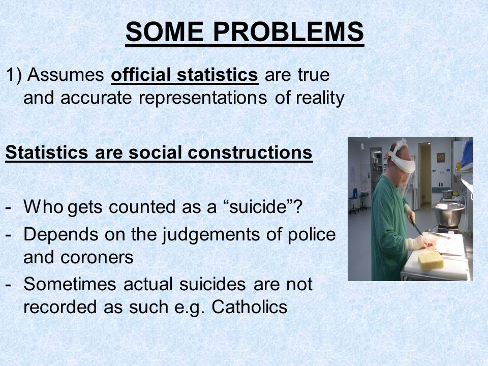 SOME PROBLEMS 1) Assumes official statistics are true and accurate representations of reality. Statistics are social constructions.