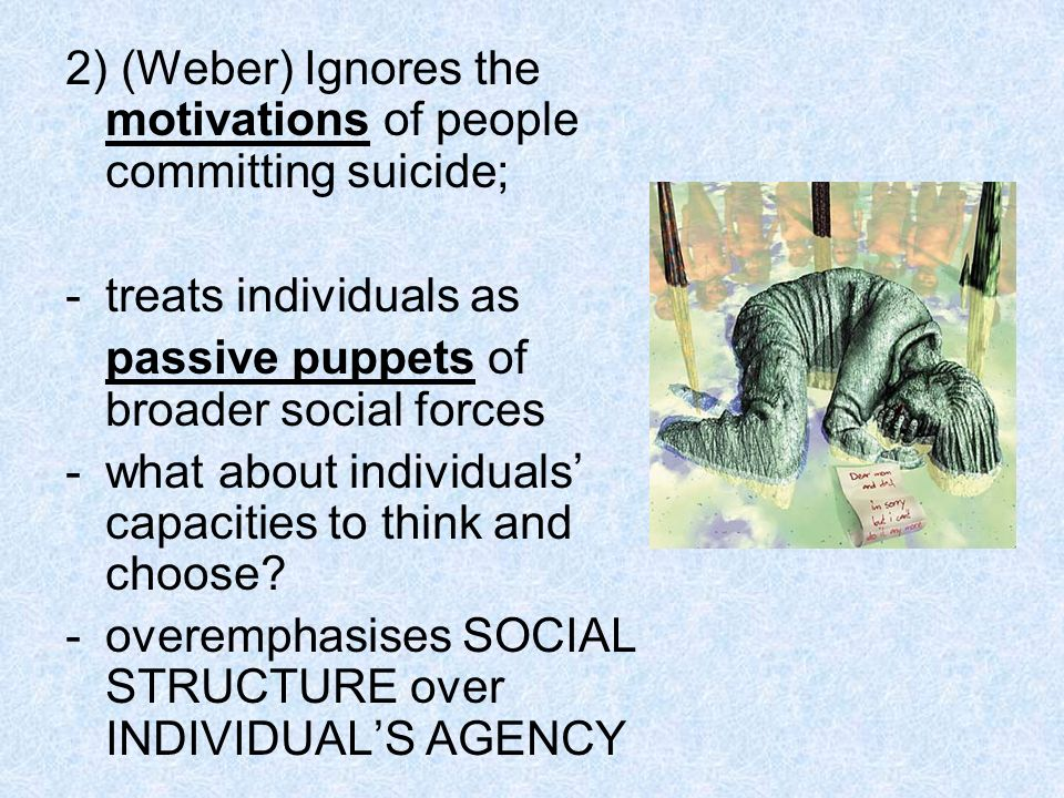 2) (Weber) Ignores the motivations of people committing suicide;