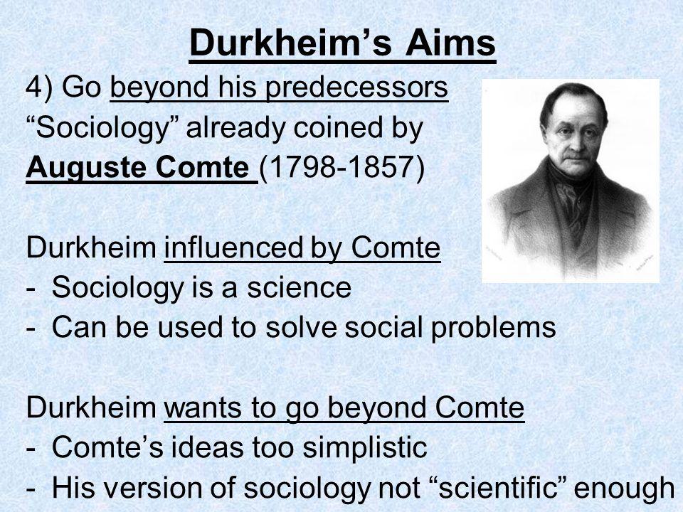 Durkheim's Aims 4) Go beyond his predecessors