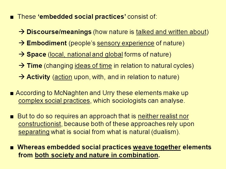 ■ These 'embedded social practices' consist of: