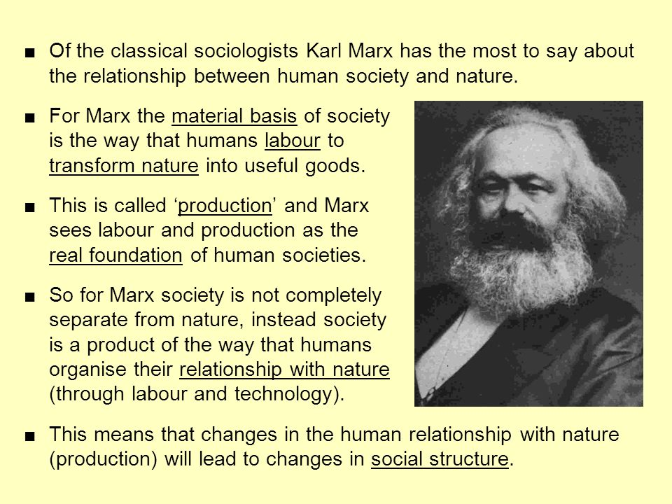■ Of the classical sociologists Karl Marx has the most to say about