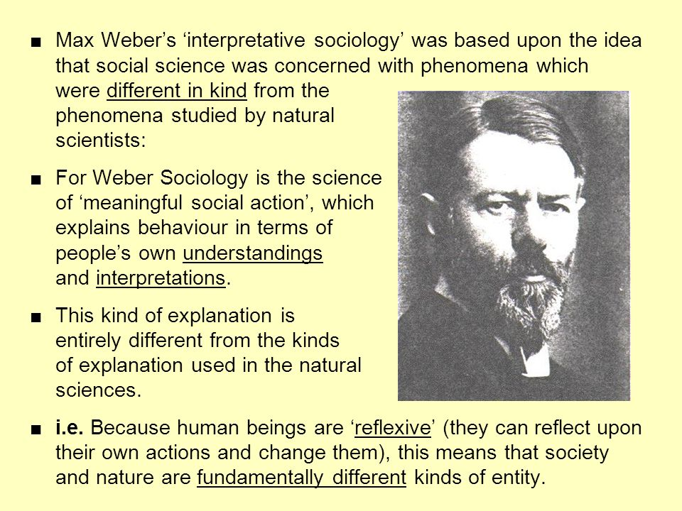 ■ Max Weber's 'interpretative sociology' was based upon the idea
