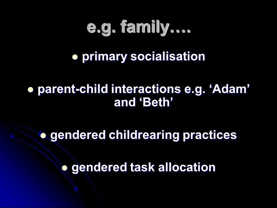e.g. family…. primary socialisation