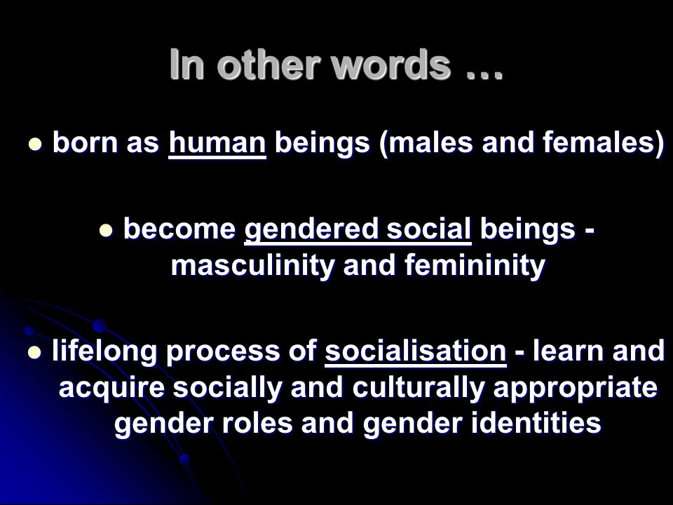 In other words … born as human beings (males and females)
