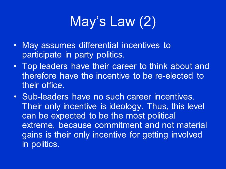 May's Law (2) May assumes differential incentives to participate in party politics.