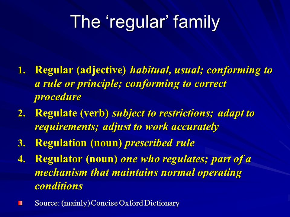 The 'regular' family Regular (adjective) habitual, usual; conforming to a rule or principle; conforming to correct procedure.